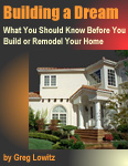 Building a Dream: What You Should Know Before You Build or Remodel Your Home | by Greg Lowitz